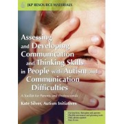 Assessing and Developing Communication and Thinking Skills in Peoplewith Autism and Communication Difficulties by Kate Silver