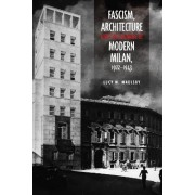 Fascism, Architecture, and the Claiming of Modern Milan, 1922-1943 by Lucy M. Maulsby