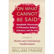 On What Cannot be Said: Modern and Contemporary Transformations v. 2 by William Franke