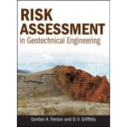 Risk Assessment in Geotechnical Engineering by Gordon A. Fenton