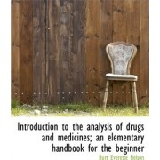 Introduction to the Analysis of Drugs and Medicines; An Elementary Handbook for the Beginner by Burt Everette Nelson