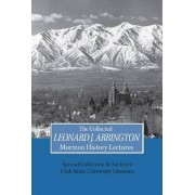 Collected Leonard J Arrington Mormon History Lectures by Usu Special Collections Special