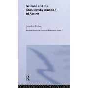 Science and the Stanislavsky Tradition of Acting by Jonathan Pitches