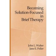 Becoming Solution-focused in Brief Therapy by John L. Walter