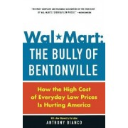 Wal-Mart: The Bully of Bentonville by Anthony Bianco