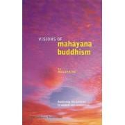 Visions of Mahayana Buddhism by Nagapriya