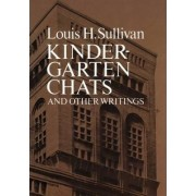 Kindergarten Chats and Other Writings by Louis Henry Sullivan