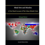 Mind-Sets and Missiles: A First Hand Account of The Cuban Missile Crisis [Enlarged Edition] by Kenneth Michael Absher