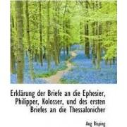 Erkl Rung Der Briefe an Die Ephesier, Philipper, Kolosser, Und Des Ersten Briefes an Die Thessalonic by Aug Bisping