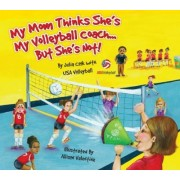 My Mom Thinks She's My Volleyball Coach... But She's Not! by Julia Cook