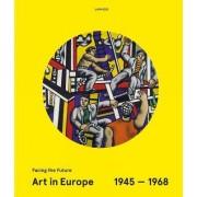 Art in Europe 1945-1968 by Peter Weibel
