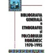 Bibliografia generala a etnografiei si folclorului romanesc. 1970-1995.