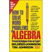 How to Solve Word Problems in Algebra by Mildred D. Johnson