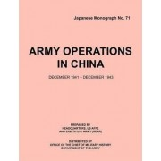 Army Operations in China, December 1941-December 1943 (Japanese Monograph 71) by Office of Chief Military History