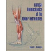 Clinical Biomechanics of the Lower Extremities by Ronald L. Valmassy