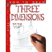 How To Draw Three Dimensions by Mark Bergin