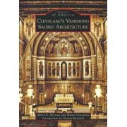 Cleveland's Vanishing Sacred Architecture by Barry K Herman