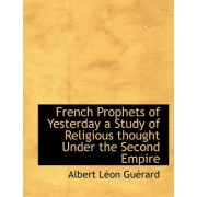 French Prophets of Yesterday a Study of Religious Thought Under the Second Empire by Albert Lon Gurard