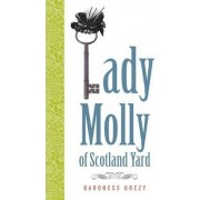 Lady Molly of Scotland Yard by Baroness Emmuska Orczy