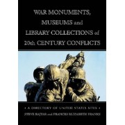 War Monuments, Museums and Library Collections of 20th Century Conflicts by Steve Rajtar