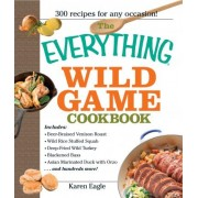The Everything Wild Game Cookbook by Karen Eagle