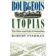 Bourgeois Utopias by Robert Fishman