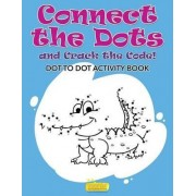 Connect the Dots and Crack the Code! Dot to Dot Activity Book by Smarter Activity Books For Kids