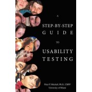 A Step-By-Step Guide to Usability Testing by Peter P Mitchell