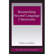 Researching Second Language Classrooms by Sandra Lee McKay