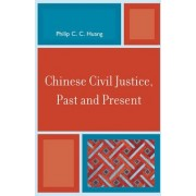 Chinese Civil Justice, Past and Present by Philip C. C. Huang