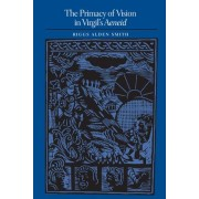The Primacy of Vision in Virgil's Aeneid by Riggs Alden Smith