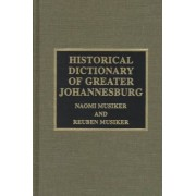 Historical Dictionary of Greater Johannesburg by Naomi Musiker