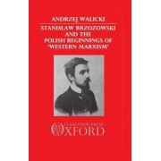Stanislaw Brzozowski and the Polish Beginnings of Western Marxism by Andrzej Walicki
