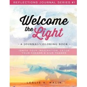Welcome the Light: A Journal/Coloring Book: Ignite Your Imagination, Catch Your Dreams, Give Thanks