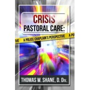 Crisis Pastoral Care by Thomas W. Shane