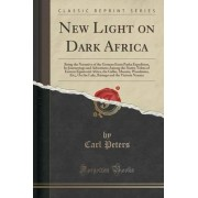 New Light on Dark Africa by Carl Peters