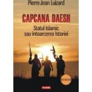 Capcana Daesh. Statul Islamic sau intoarcerea Istoriei - Pierre-Jean Luizard