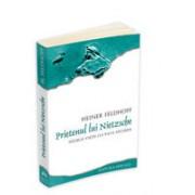 Prietenul lui Nietzsche - Istoria vietii lui Paul Deussen