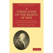 A Vindication of the Rights of Men, in a Letter to the Right Honourable Edmund Burke by Mary Wollstonecraft