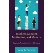 Teachers, Mindset, Motivation, and Mastery: Research Translated to K-12 Practice