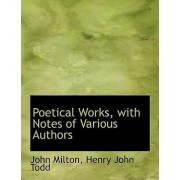 Poetical Works, with Notes of Various Authors by Professor John Milton