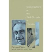Conversations on the Dark Secrets of Physics by Edward Teller