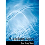 An Introductory Algebra by John Henry Walsh