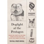 Dogfight at the Pentagon: Sergeant Dogs, Grumpy Cats, Wallflower Wingmen, and Other Lunacy from the Wall Street Journal's A-Hed Column by Wall Street Journal