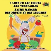 I Love to Eat Fruits and Vegetables J'Aime Manger Des Fruits Et Des Legumes: English French Bilingual Edition