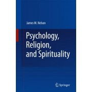 Psychology, Religion, and Spirituality by James M. Nelson