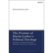 The Promise of Martin Luther's Political Theology by Michael Laffin