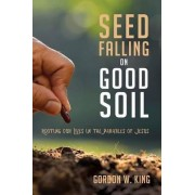 Seed Falling on Good Soil by Gordon W King