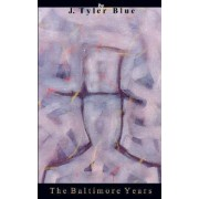 The Baltimore Years by J Tyler Blue