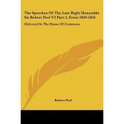 The Speeches of the Late Right Honorable Sir Robert Peel V2 Part 2, from 1829-1834 by Robert Peel